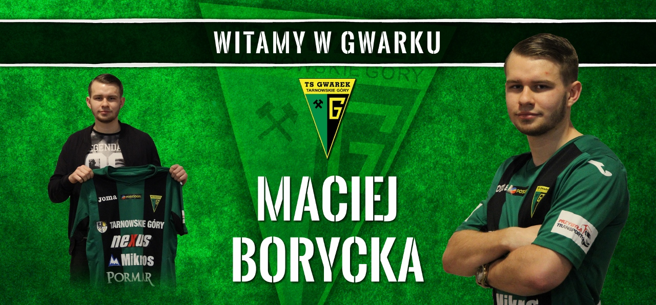 Maciej Borycka nowym zawodnikiem Gwarka Tarnowskie Góry!